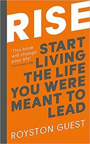 Rise : Start Living The Life You Were Meant To Lead