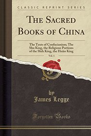 The Sacred Books of China, Vol. 1: The Texts of Confucianism; The Shu King, the Religious Portions of the Shih King, the Hsiâo King (Classic Reprint)
