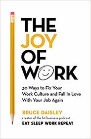 Joy Of Work : 30 Ways To Fix Your Work Culture & Fall In Love With Your Job Again