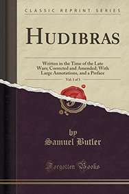 Hudibras, Vol. 1 of 3: Written in the Time of the Late Wars; Corrected and Amended; With Large Annotations, and a Preface (Classic Reprint)