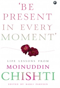 Be Present In Every Moment : Life Lessons From Moinuddin Chishti