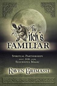 The Witch's Familiar: Spiritual Partnership For Successful Magic