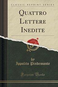 Quattro Lettere Inedite (Classic Reprint) (Italian Edition)