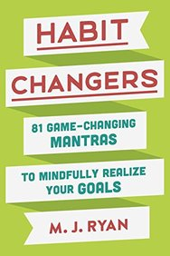 Habit Changers : 81 Game Changing Mantras To Mindfully Realize Your Goals
