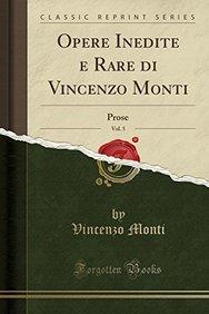 Opere Inedite e Rare di Vincenzo Monti, Vol. 5: Prose (Classic Reprint) (Italian Edition)