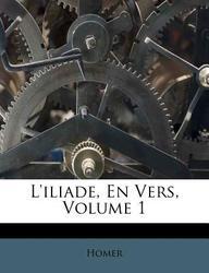 L'Iliade, En Vers, Volume 1