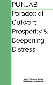 Punjab : Paradox of Outward Prosperity and Deepening Distress: A Booklet on the Dilemmas of Punjab