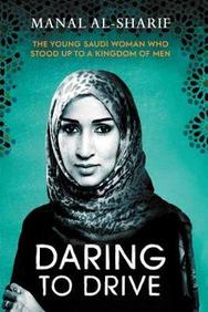 Daring To Drive : The Young Saudi Woman Who Stood Up To A Kingdom Of Men