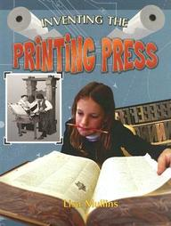 Inventing The Printing Press (Breakthrough Inventions)