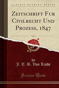 Zeitschrift Für Civilrecht Und Prozeß, 1847, Vol. 4 (Classic Reprint) (Latin Edition)