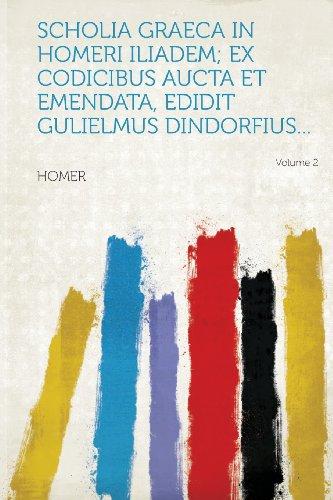 Scholia graeca in Homeri Iliadem; ex codicibus aucta et emendata, edidit Gulielmus Dindorfius... Volume 2 (Latin Edition)
