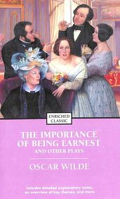 The Importance Of Being Earnest And Other Plays - Enriched Classic