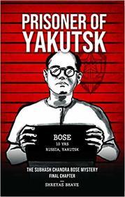 Prisoner of Yakutsk - The Subhash Chandra Bose Mystery