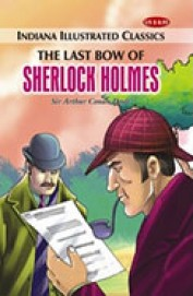 Last Bow Of Sherlock Holmes : Indiana Illustrated Classics