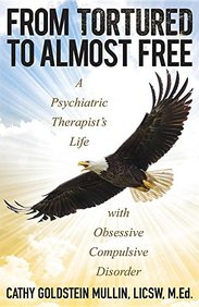 From Tortured to Almost Free: A Psychiatric Therapist's Life with Obsessive Compulsive Disorder
