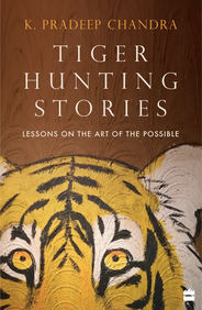 Tiger Hunting Stories : Lessons On The Art Of The Possible Story Telling