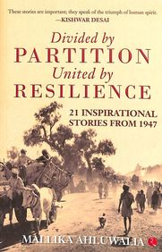 Divided By Partition United By Resilience : 21 Inspirational Stories From 1947