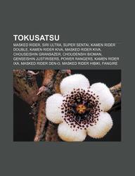 Buy Tokusatsu: Masked Rider, Siri Ultra, Super Sentai, Kamen Rider