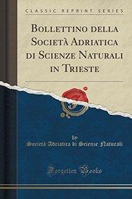 Bollettino della Società Adriatica di Scienze Naturali in Trieste (Classic Reprint) (Italian Edition)