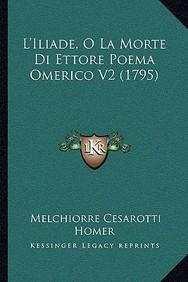 L'Iliade, O La Morte Di Ettore Poema Omerico V2 (1795)