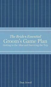 The Groom's Game Plan: Getting to the Altar and Surviving the Trip (Bride's Essential)
