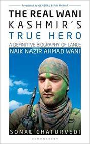 Real Wani Kashmirs True Hero : A Definitive Biography Of Lance Naik Nazir Ahmad Wani