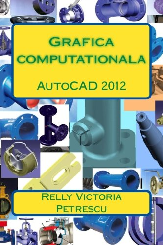Grafica computationala: AutoCAD 2012 (Romanian Edition)