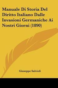 Manuale Di Storia del Diritto Italiano Dalle Invasioni Germaniche AI Nostri Giorni (1890)