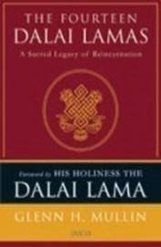 Fourteen Dalai Lamas : Sacred Legacy Of Reincarnation