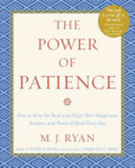 Power Of Patience: How To Slow The Rush And Enjoy More Happiness, Success, And Peace Of Mind Every Day