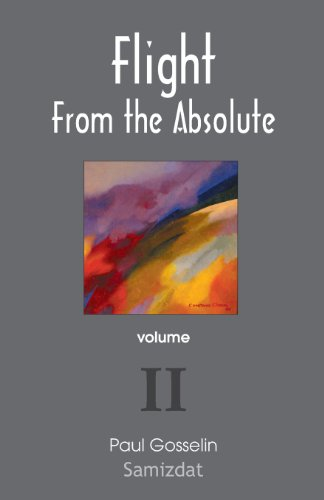 Flight from the Absolute: Cynical Observations on the Postmodern West. Volume II