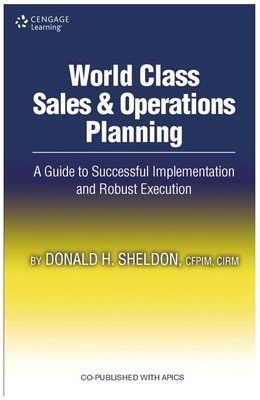 World Class Sales & Operations Planning : A Guide  To Successful Implementation & Robust Executio