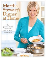 Martha Stewart's Dinner At Home: 52 Quick Meals To Cook For Family And Friends