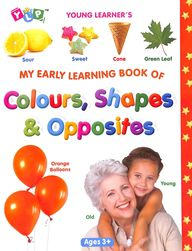 My Early Learning Book Of Colours, Shapes  & Opposities