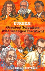 Eureka : Greatest Scientists Who Changed The World