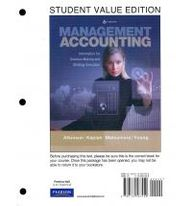 Management Accounting: Information for Decision-Making and Strategy Execution, Student Value Edition (6th Edition)