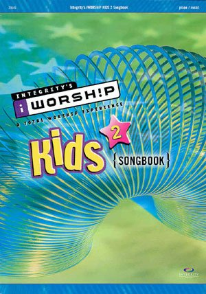 Integrity's iWorship Kids 2 Songbook Piano/Vocal - A Total Worship Experience