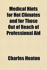Medical Hints for Hot Climates and for Those Out of Reach of Professional Aid
