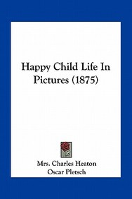 Happy Child Life in Pictures (1875)