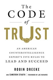 The Code of Trust: An American Counterintelligence Experts Five Rules to Lead and Succeed