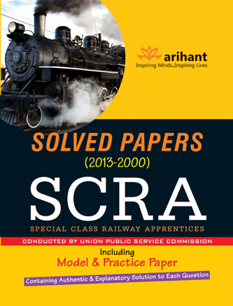 Solved Papers 2013-2000 SCRA Special Class Railway Apprentices Including Model and Practice Paper