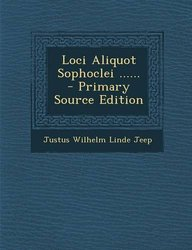 Loci Aliquot Sophoclei ...... - Primary Source Edition (Latin Edition)