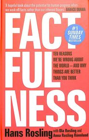 Factfulness : Ten Reasons Were Wrong About The World & Why Things Are Better Than You Think