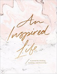 An Inspired Life: A journal for thinking, dreaming, and discovering