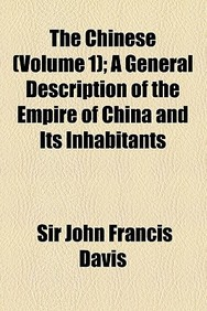 The Chinese (Volume 1); A General Description of the Empire of China and Its Inhabitants