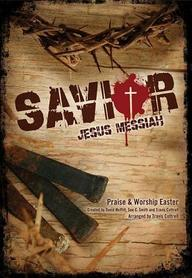 Savior: Jesus Messiah: A Praise And Worship Easter