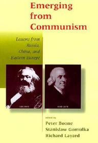 Emerging From Communism: Lessons From Russia, China, And Eastern Europe