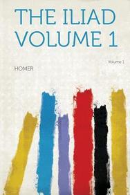 The Iliad Volume 1