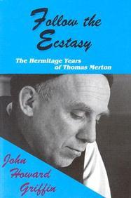 Follow The Ecstacy: The Hermitage Years Of Thomas Merton