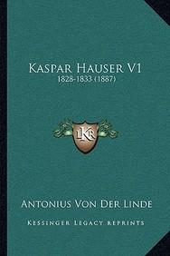 Kaspar Hauser V1: 1828-1833 (1887)